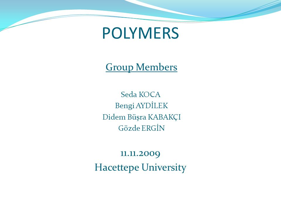 POLYMERS Group Members 11.11.2009 Hacettepe University Seda KOCA