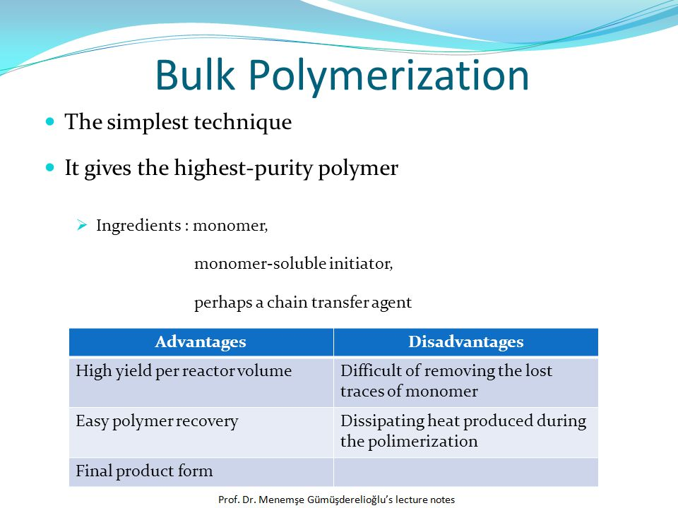 Bulk Polymerization The simplest technique