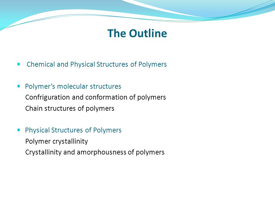The Outline Chemical and Physical Structures of Polymers