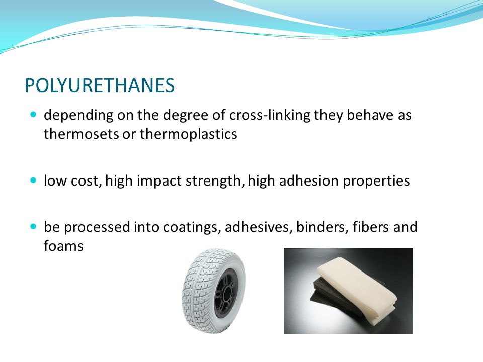POLYURETHANES depending on the degree of cross-linking they behave as thermosets or thermoplastics.