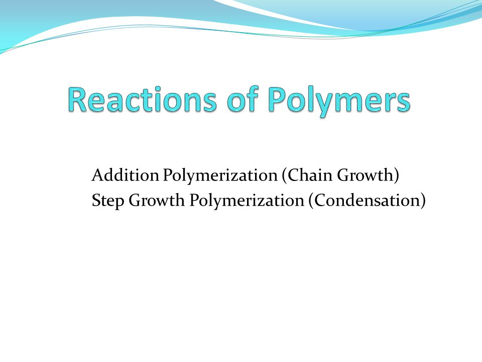 Reactions of Polymers Addition Polymerization (Chain Growth)