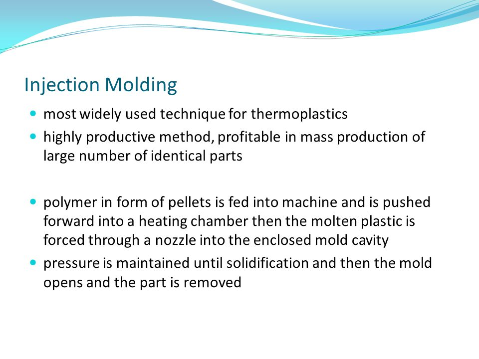 Injection Molding most widely used technique for thermoplastics