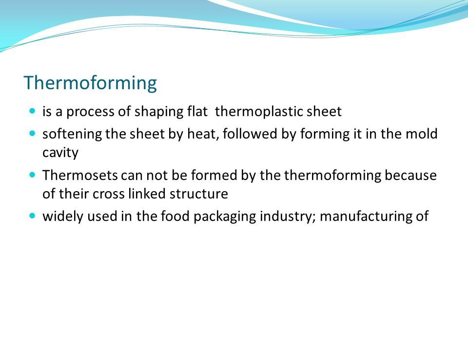 Thermoforming is a process of shaping flat thermoplastic sheet