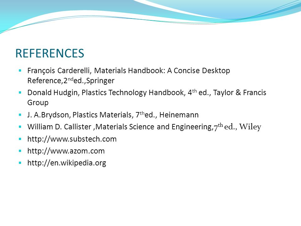REFERENCES François Carderelli, Materials Handbook: A Concise Desktop Reference,2nded.,Springer.