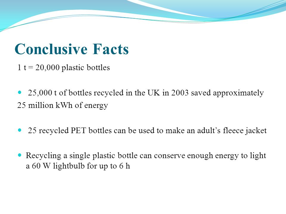 Conclusive Facts 1 t = 20,000 plastic bottles