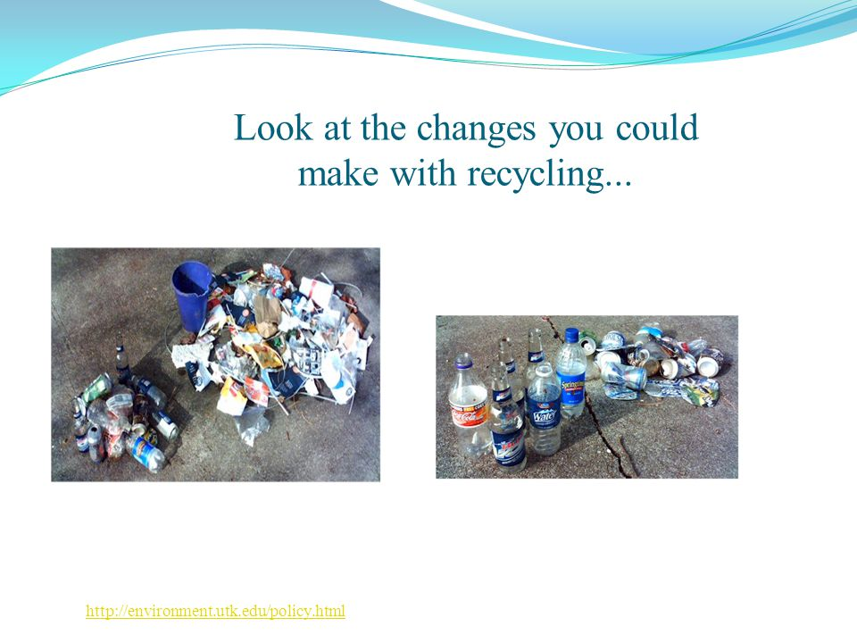 Look at the changes you could make with recycling...