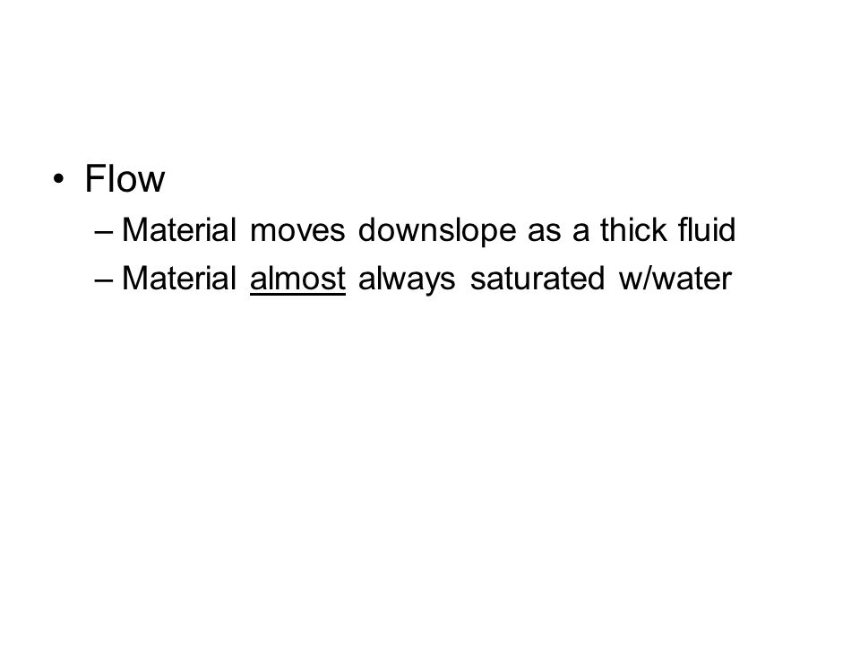 Flow Material moves downslope as a thick fluid