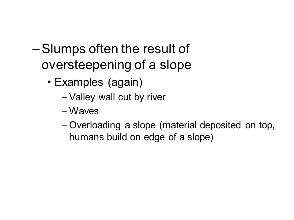 Slumps often the result of oversteepening of a slope