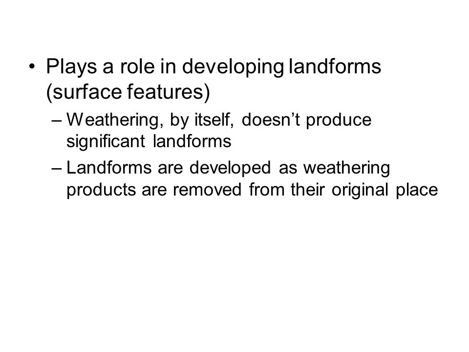 Plays a role in developing landforms (surface features)