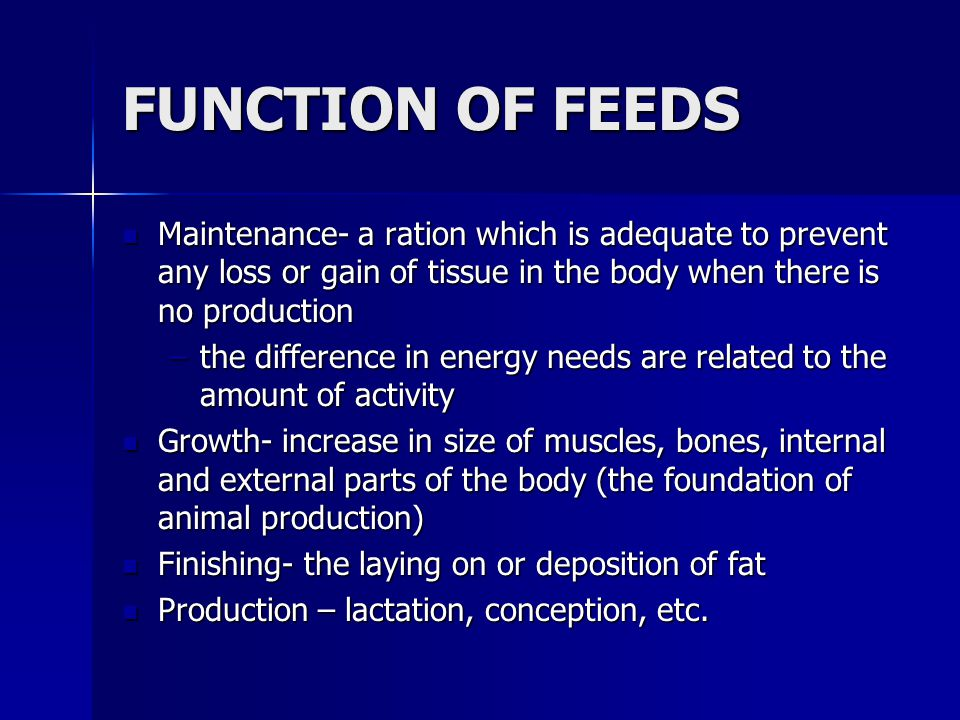 FUNCTION OF FEEDS Maintenance- a ration which is adequate to prevent any loss or gain of tissue in the body when there is no production.