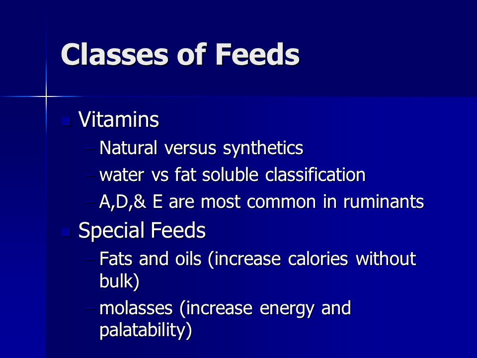 Classes of Feeds Vitamins Special Feeds Natural versus synthetics