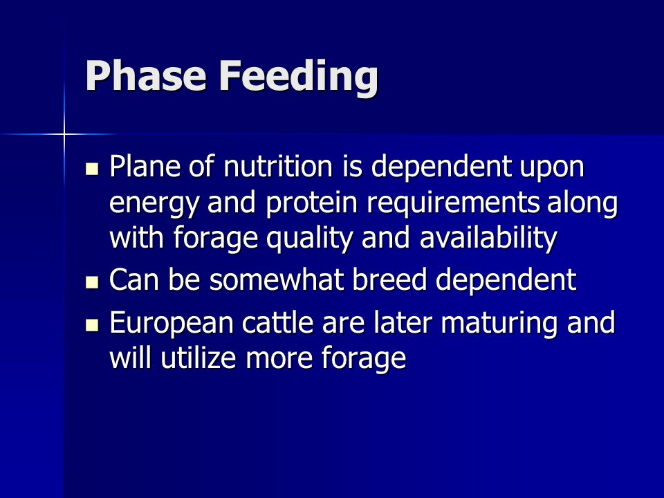 Phase Feeding Plane of nutrition is dependent upon energy and protein requirements along with forage quality and availability.