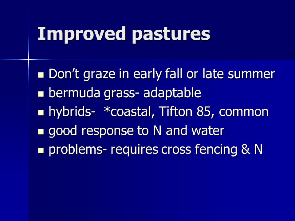Improved pastures Don't graze in early fall or late summer
