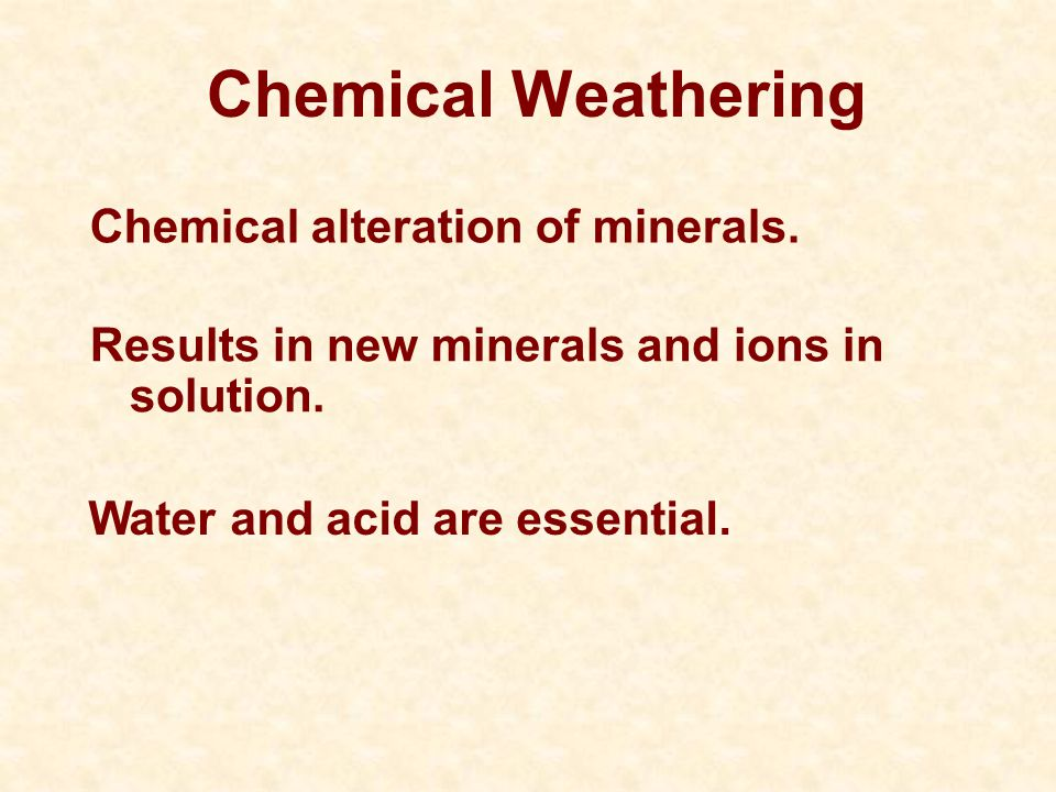 Chemical Weathering Chemical alteration of minerals.