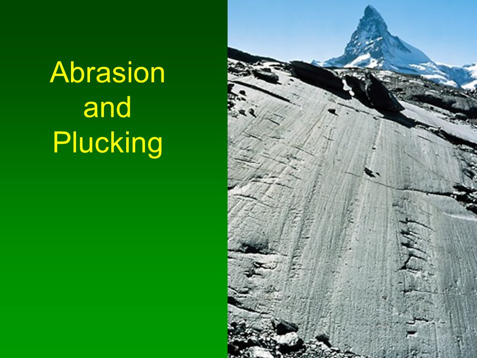 Abrasion and Plucking