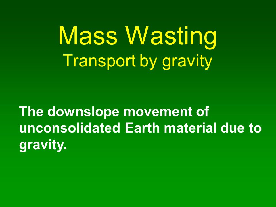 Mass Wasting Transport by gravity