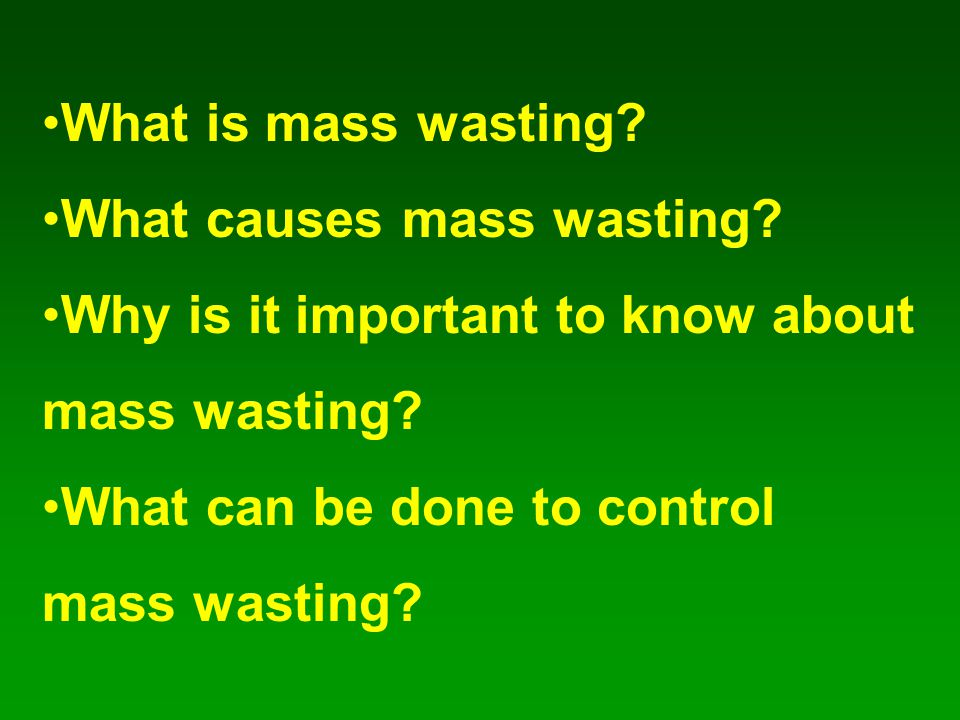 What is mass wasting. What causes mass wasting. Why is it important to know about mass wasting.