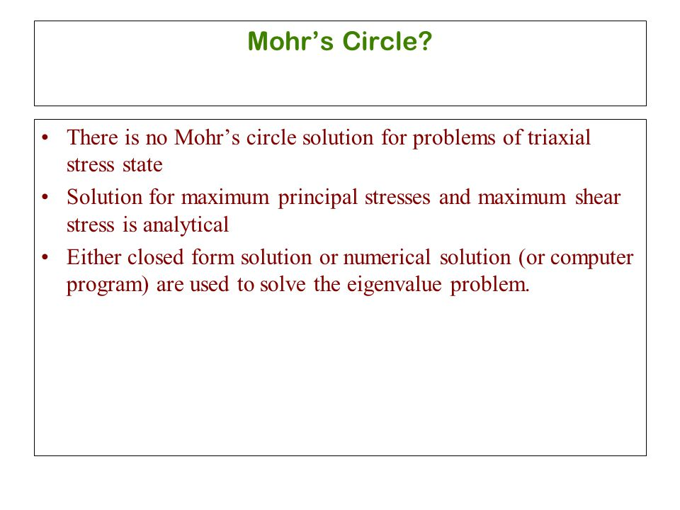 Mohr's Circle There is no Mohr's circle solution for problems of triaxial stress state.