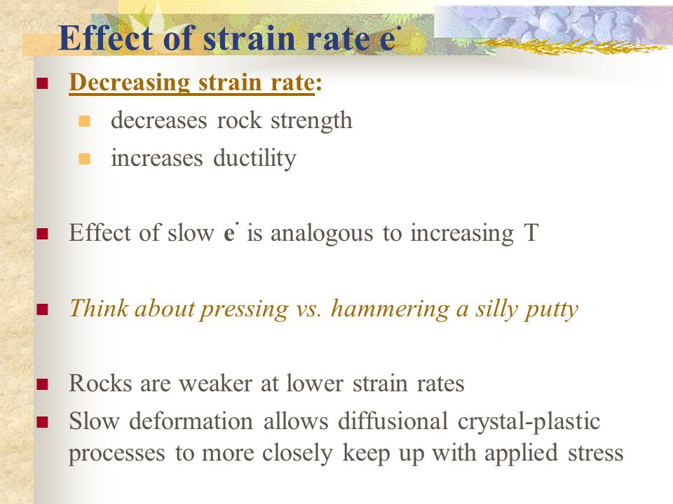 Effect of strain rate e. Decreasing strain rate: