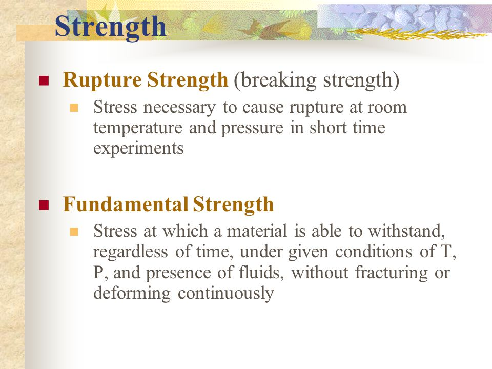 Strength Rupture Strength (breaking strength) Fundamental Strength