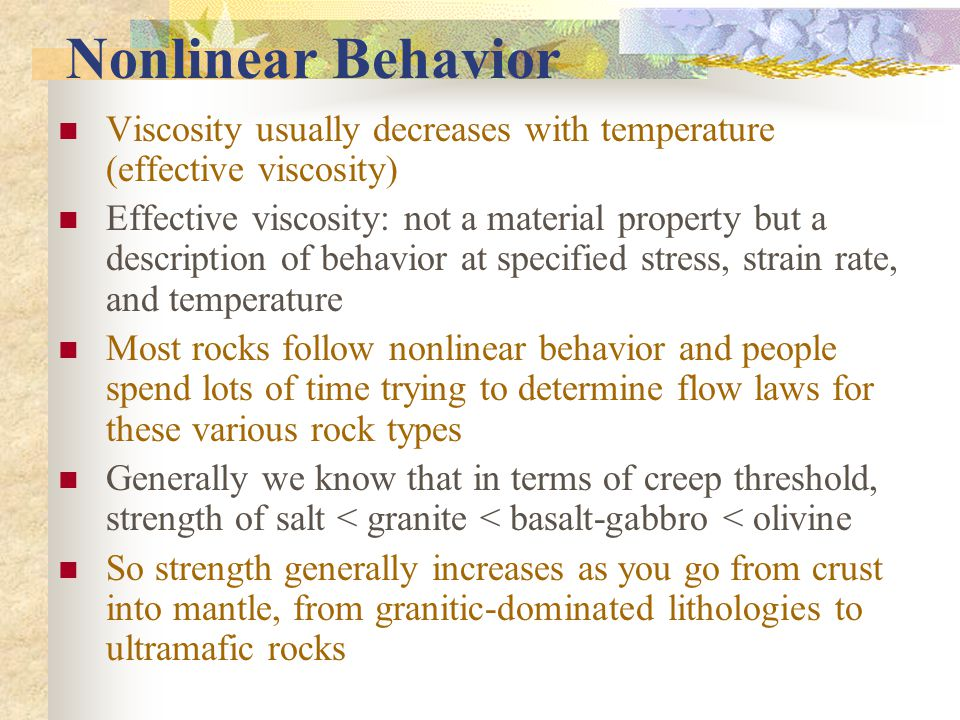 Nonlinear Behavior Viscosity usually decreases with temperature (effective viscosity)