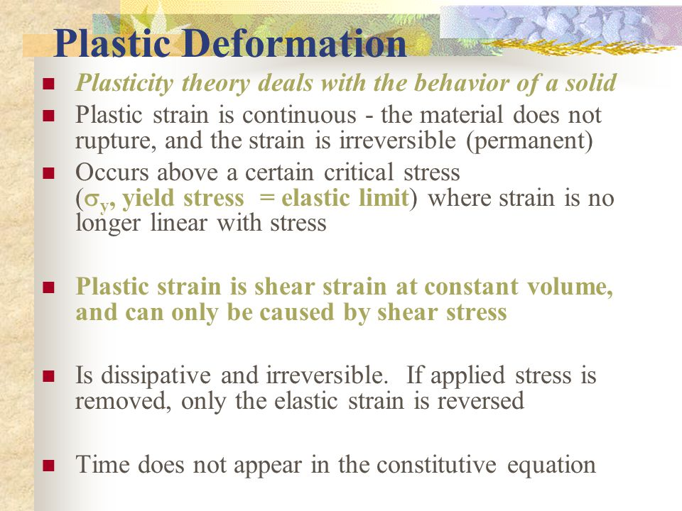 Plastic Deformation Plasticity theory deals with the behavior of a solid.