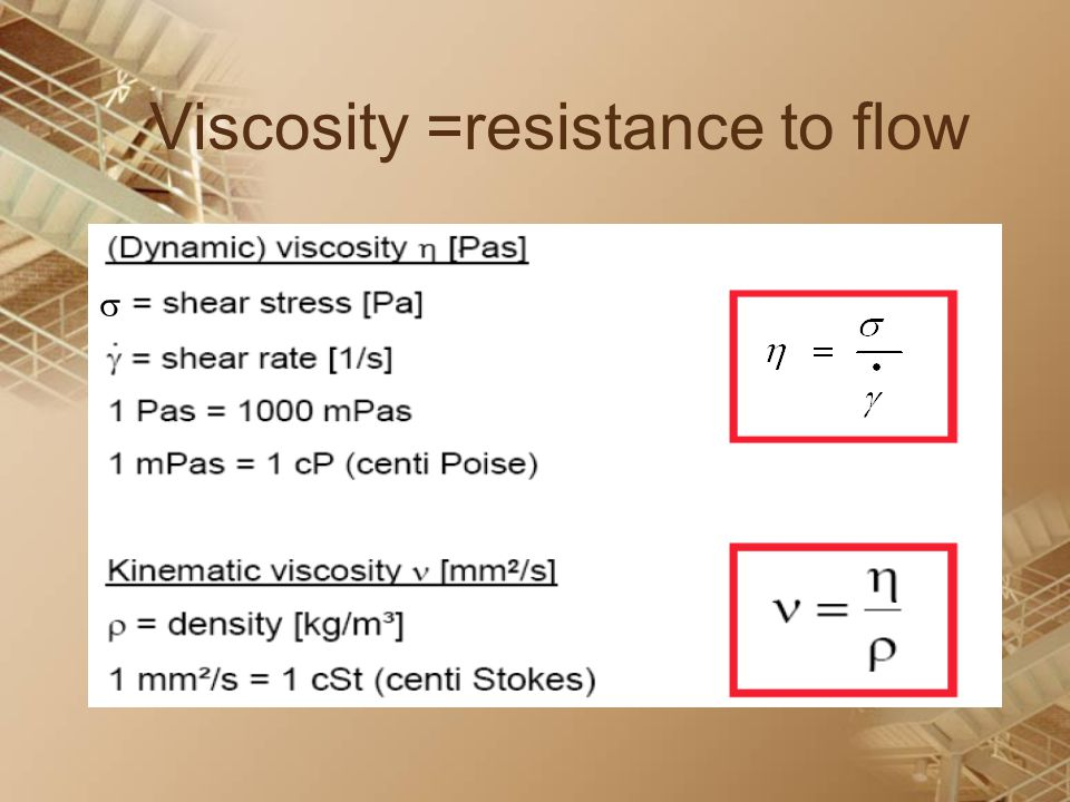 Viscosity =resistance to flow