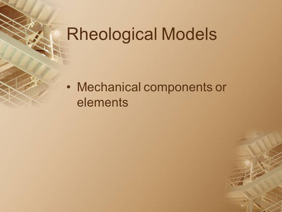 Rheological Models Mechanical components or elements