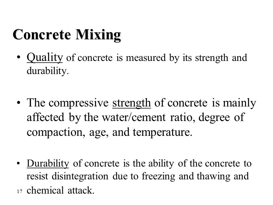 Concrete Mixing Quality of concrete is measured by its strength and durability.