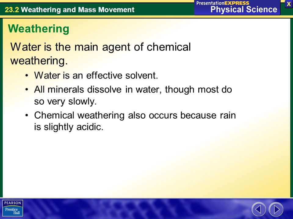Water is the main agent of chemical weathering.