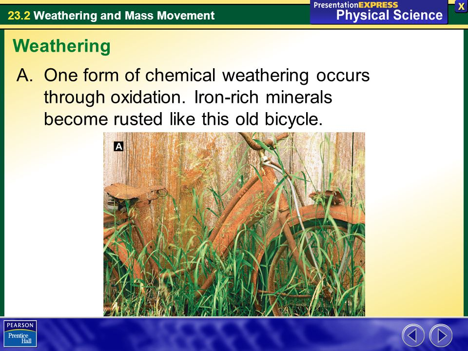 Weathering One form of chemical weathering occurs through oxidation.