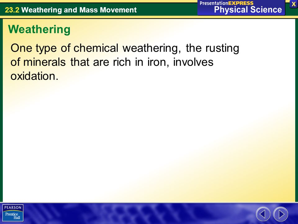Weathering One type of chemical weathering, the rusting of minerals that are rich in iron, involves oxidation.