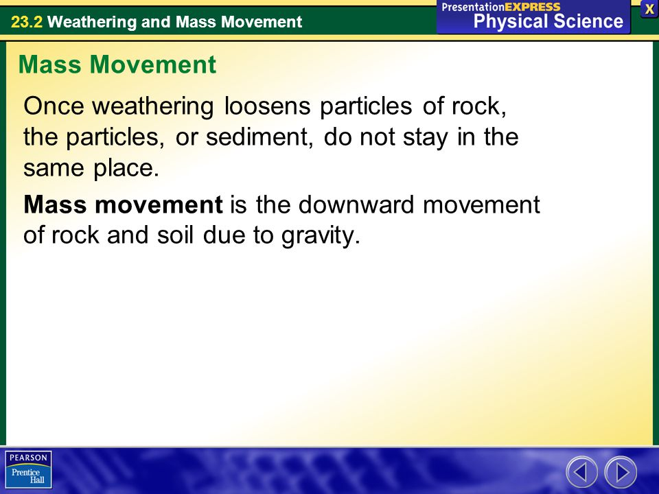 Mass Movement Once weathering loosens particles of rock, the particles, or sediment, do not stay in the same place.