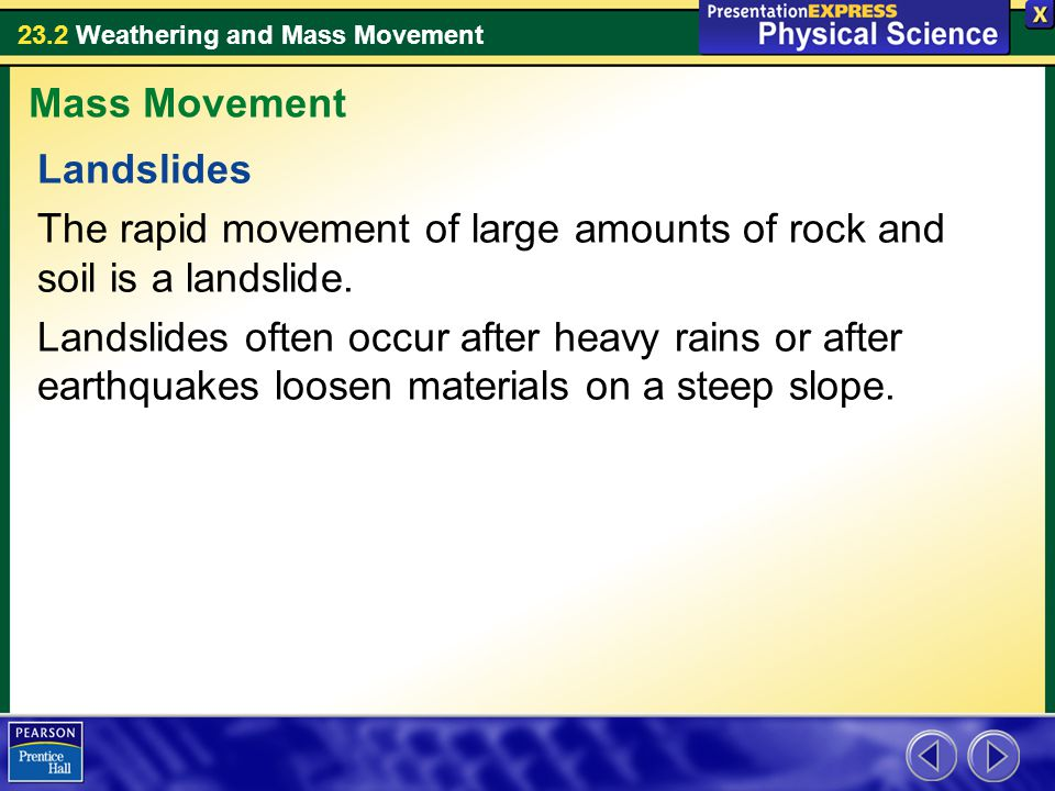 Mass Movement Landslides. The rapid movement of large amounts of rock and soil is a landslide.