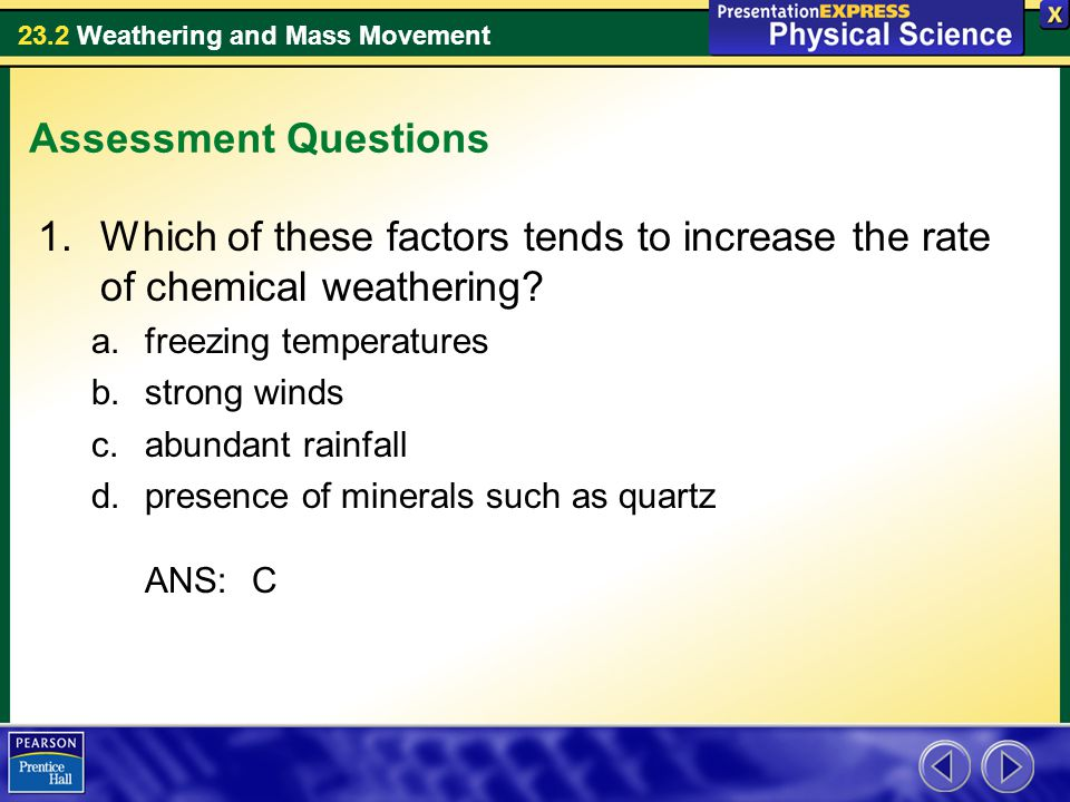 Assessment Questions Which of these factors tends to increase the rate of chemical weathering freezing temperatures.