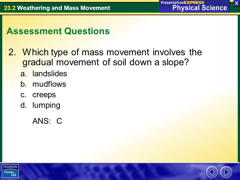 Assessment Questions Which type of mass movement involves the gradual movement of soil down a slope