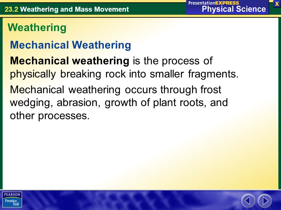 Weathering Mechanical Weathering. Mechanical weathering is the process of physically breaking rock into smaller fragments.