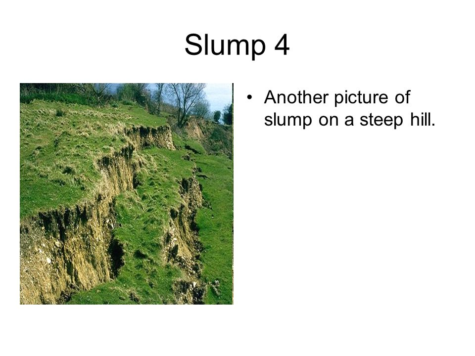 Slump 4 Another picture of slump on a steep hill.