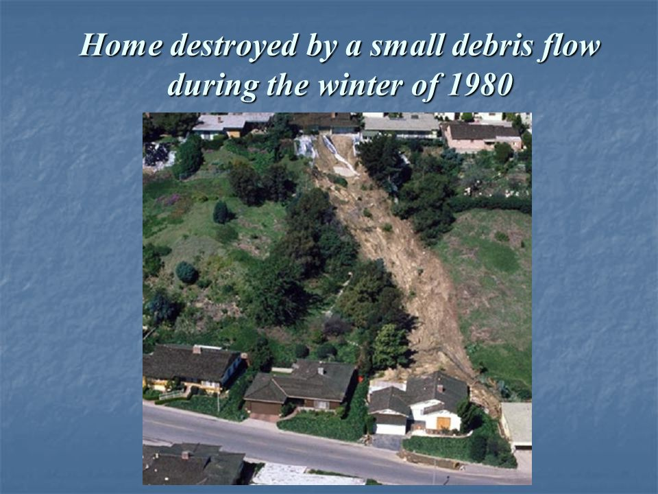 Home destroyed by a small debris flow during the winter of 1980