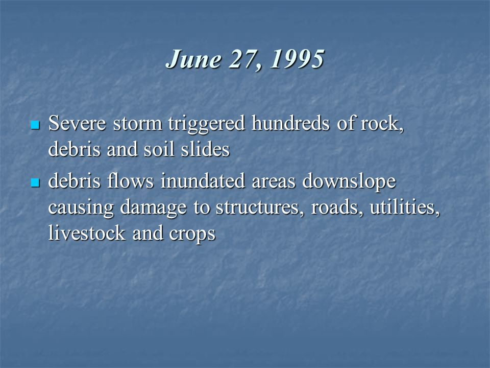 June 27, 1995 Severe storm triggered hundreds of rock, debris and soil slides.