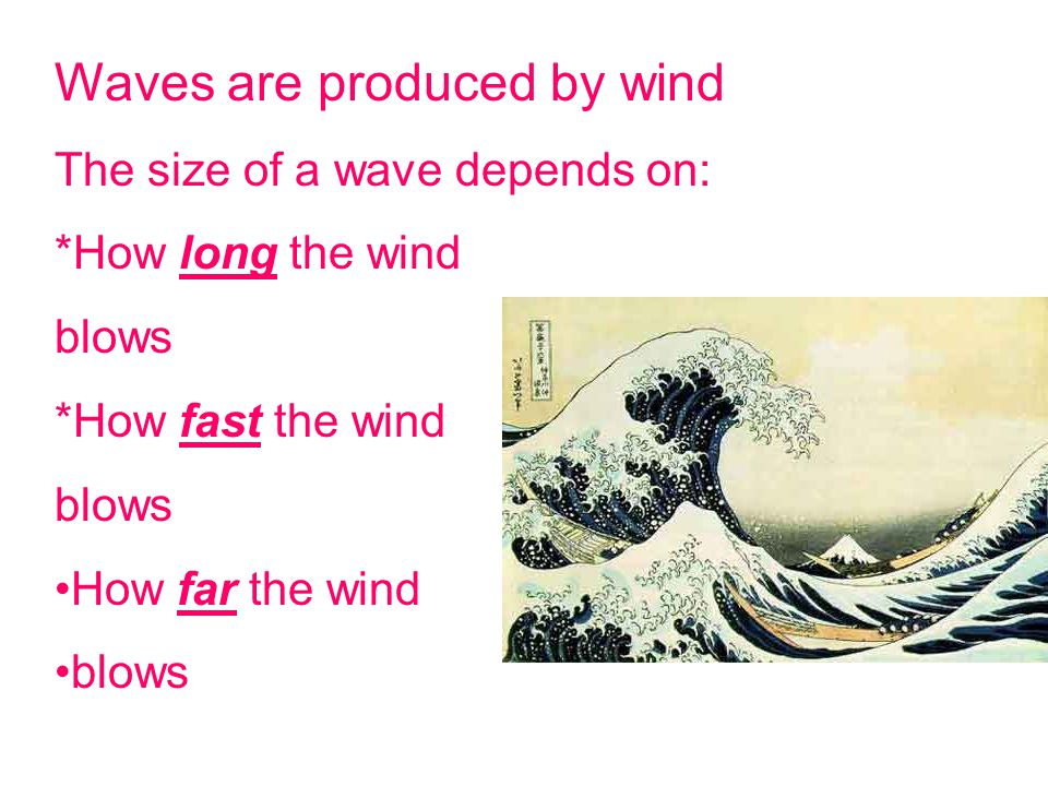 Waves are produced by wind