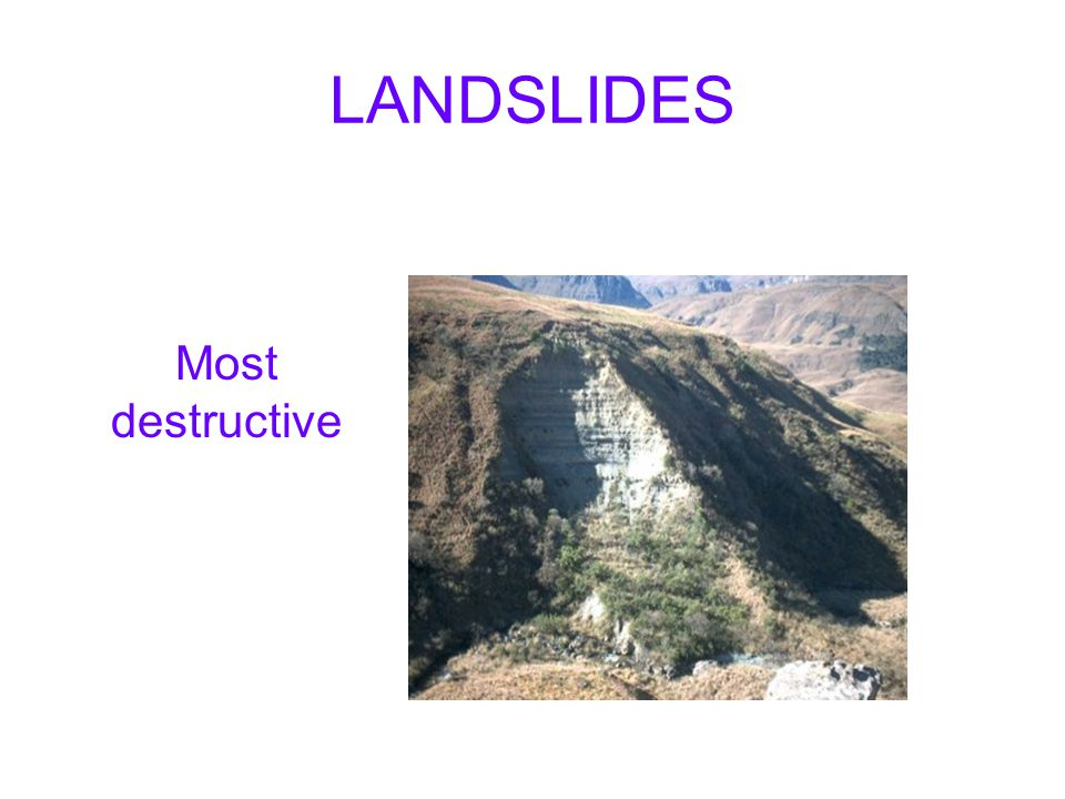 LANDSLIDES Most destructive