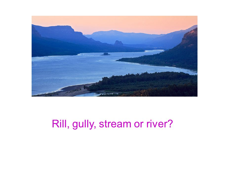 Rill, gully, stream or river