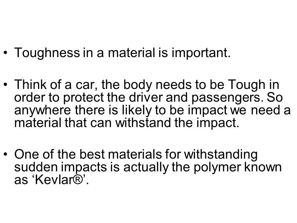 Toughness in a material is important.