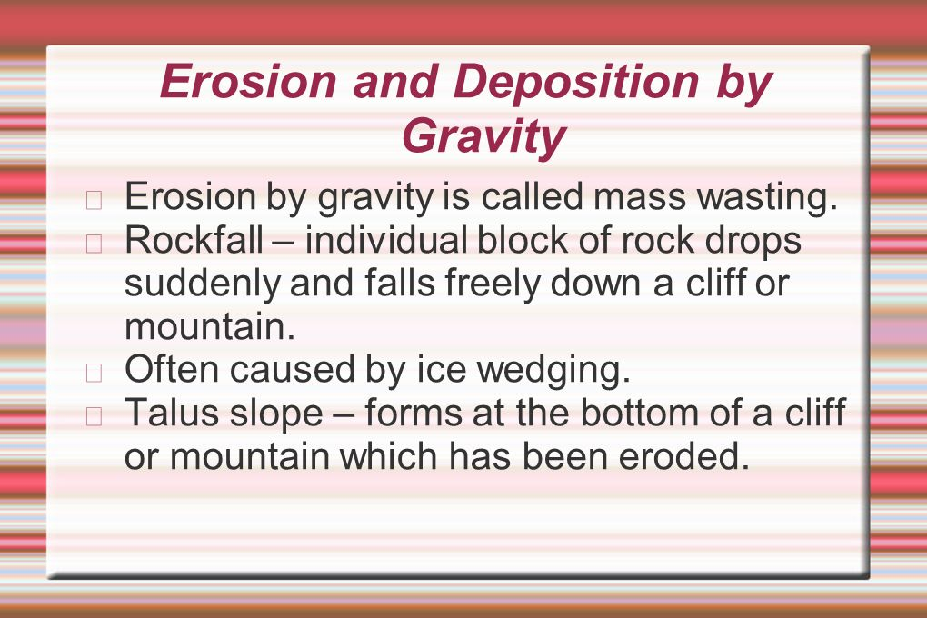 Erosion and Deposition by Gravity
