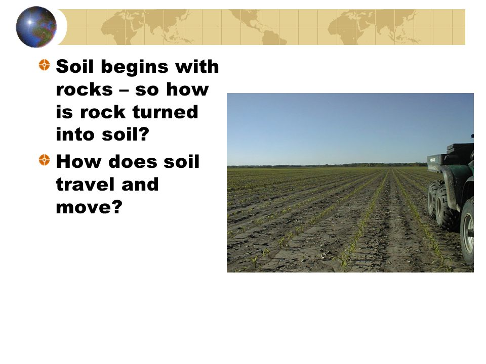 Soil begins with rocks – so how is rock turned into soil