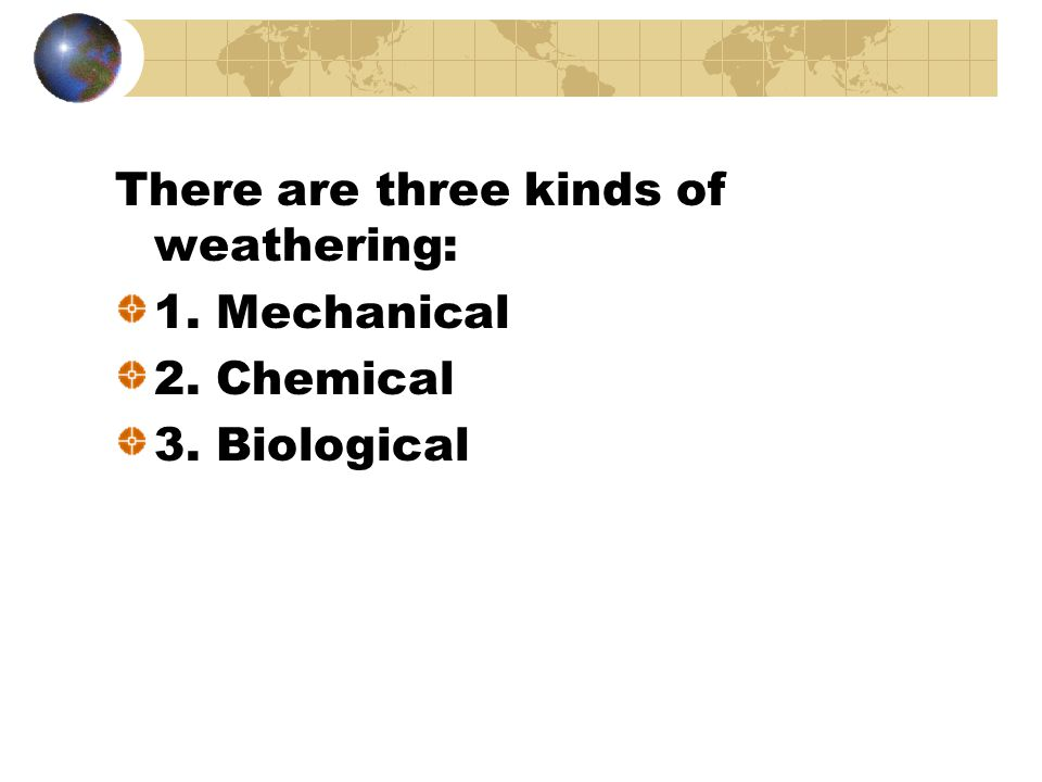 There are three kinds of weathering: