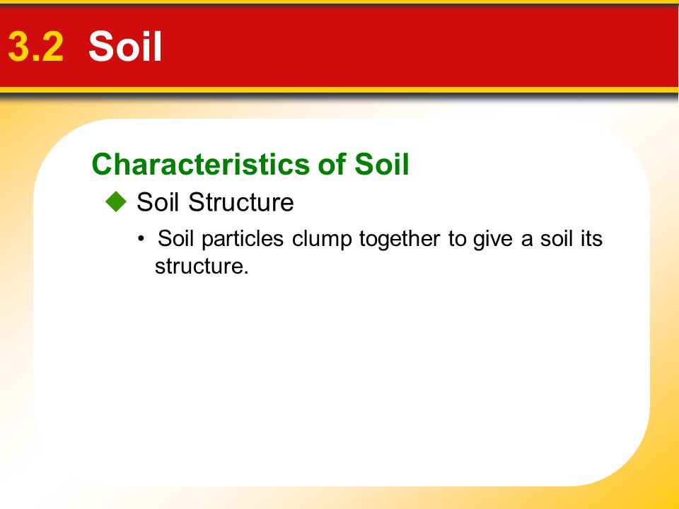 3.2 Soil Characteristics of Soil  Soil Structure