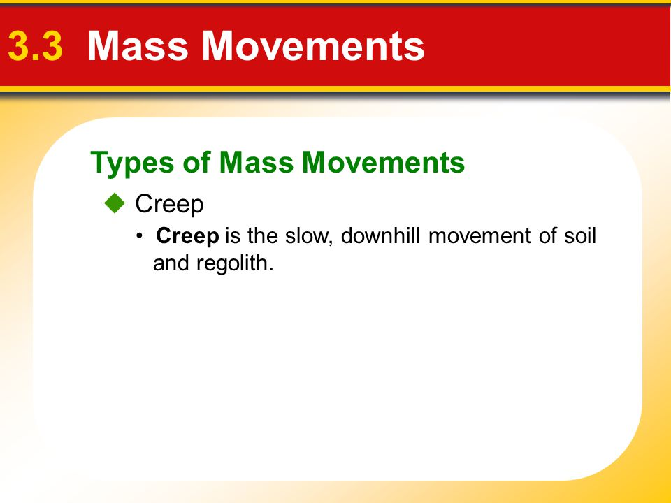 3.3 Mass Movements Types of Mass Movements  Creep