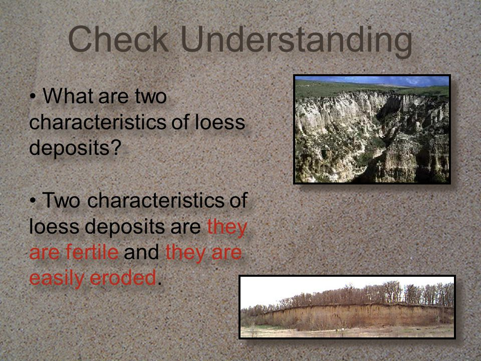 What are two characteristics of loess deposits